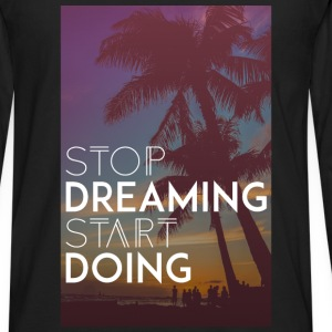 Motivation - Stop Dreaming, Start Doing - Men's Premium Long Sleeve T-Shirt