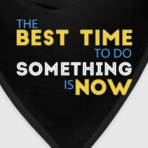 Motivation - The best time to do something is now - Bandana