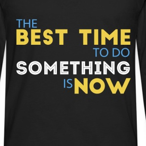 Motivation - The best time to do something is now - Men's Premium Long Sleeve T-Shirt