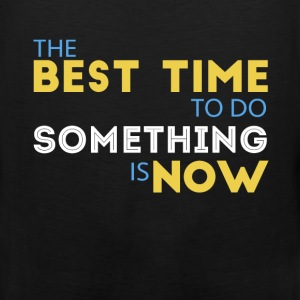 Motivation - The best time to do something is now - Men's Premium Tank
