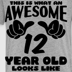 This is what an Awesome 12 year old looks like - Toddler Premium T-Shirt