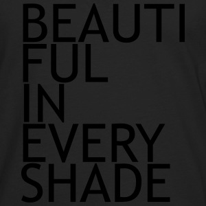 Beautiful in every shade T-Shirts - Men's Premium Long Sleeve T-Shirt