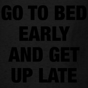 Go To Bed Early Hoodies - Men's T-Shirt