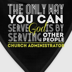 Church Administrator - The only way you can serve  - Bandana