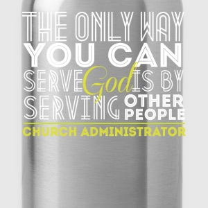 Church Administrator - The only way you can serve  - Water Bottle
