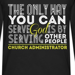 Church Administrator - The only way you can serve  - Men's Premium Long Sleeve T-Shirt
