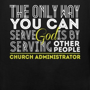 Church Administrator - The only way you can serve  - Men's Premium Tank