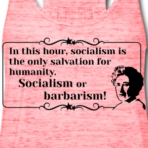 Rosa Luxemburg Quote Socialism or barbarism! - Women's Flowy Tank Top by Bella