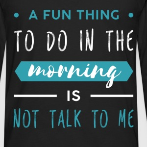 Funny - A fun thing to do in the morning is not ta - Men's Premium Long Sleeve T-Shirt