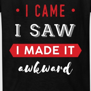 Funny - I came. I saw. I made it awkward. - Kids' T-Shirt