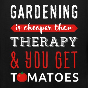Gardening - Gardening is cheaper than therapy & yo - Men's Premium Tank