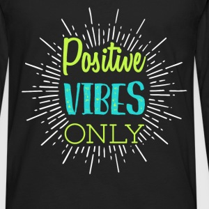 Vibes - Positive vibes only - Men's Premium Long Sleeve T-Shirt