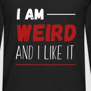 Weird - I am weird and I like it - Men's Premium Long Sleeve T-Shirt