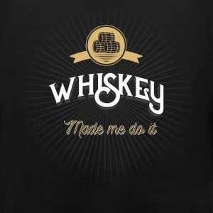 Whiskey - Whiskey made me do it. - Men's Premium Tank