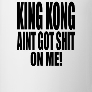 King Kong Aint Got Shit On Me! T-Shirts - Coffee/Tea Mug
