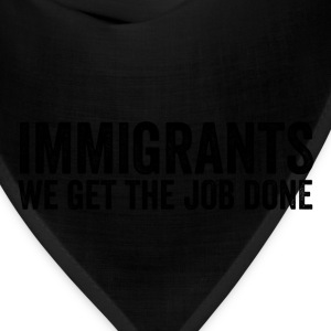 Immigrants We Get The Job Done Anti Trump Resist - Bandana