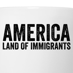 America Land Of Immigrants Resist Anti Donald Trum - Coffee/Tea Mug