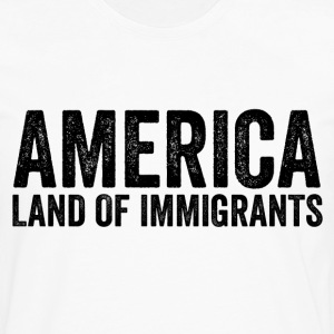 America Land Of Immigrants Resist Anti Donald Trum - Men's Premium Long Sleeve T-Shirt