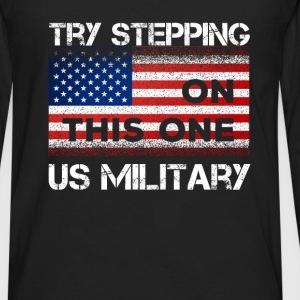 US Military - Try stepping on this one. US militar - Men's Premium Long Sleeve T-Shirt