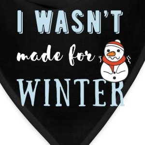 Winter - I wasn't made for winter - Bandana