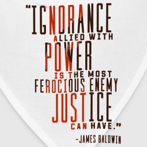 Ignorance allied with Power James Baldwin Quote - Bandana
