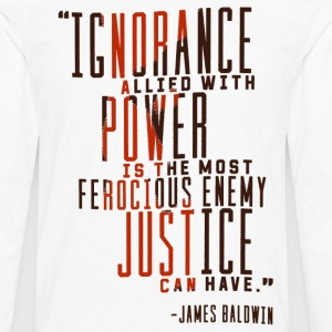 Ignorance allied with Power James Baldwin Quote - Men's Premium Long Sleeve T-Shirt