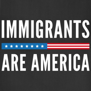 Immigrants Are America - Adjustable Apron