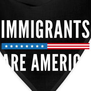 Immigrants Are America - Bandana