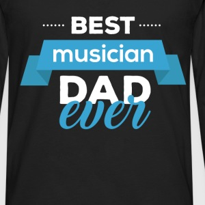 Musician Dad - Best musician dad ever - Men's Premium Long Sleeve T-Shirt