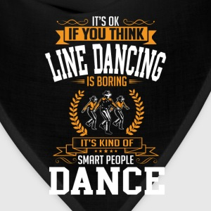 OK If You Thinks Dance Line Dancing Is BORING T-Sh T-Shirts - Bandana