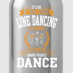 OK If You Thinks Dance Line Dancing Is BORING T-Sh T-Shirts - Water Bottle