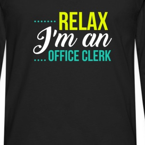 Office Clerk - Relax I'm An Office Clerk - Men's Premium Long Sleeve T-Shirt