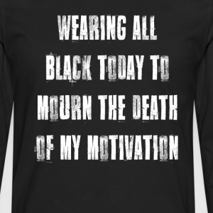 Wearing Black to Mourn Death of My Motivation T-Shirts - Men's Premium Long Sleeve T-Shirt