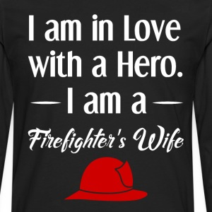 I am in Love with a Hero Firefighter's Wife Shirt T-Shirts - Men's Premium Long Sleeve T-Shirt