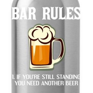 Bar Rules If You're Still Standing You Need Beer T-Shirts - Water Bottle