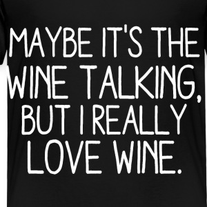 Maybe it's the Wine Talking Kids' Shirts - Toddler Premium T-Shirt