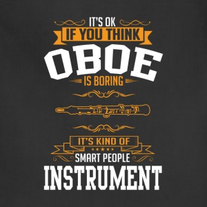 OK If You Thinks Instrument Oboe Is BORING T-Shirt T-Shirts - Adjustable Apron