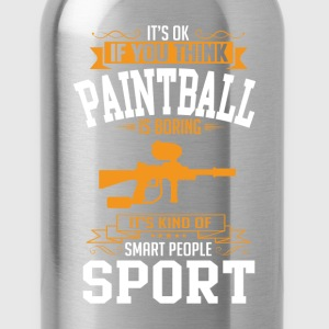 OK If You Thinks Sport Paintball Is BORING T-Shirt T-Shirts - Water Bottle