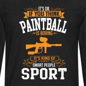 OK If You Thinks Sport Paintball Is BORING T-Shirt T-Shirts - Men's Premium Long Sleeve T-Shirt