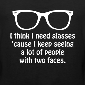 I Keep Seeing People with Two Faces Glasses Shirt T-Shirts - Men's Premium Tank
