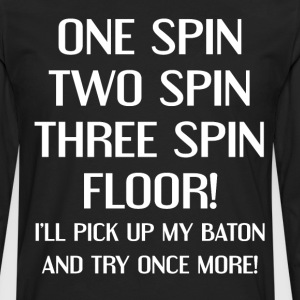 One Spin Two Spin Three Spin Floor Baton Twirling  T-Shirts - Men's Premium Long Sleeve T-Shirt