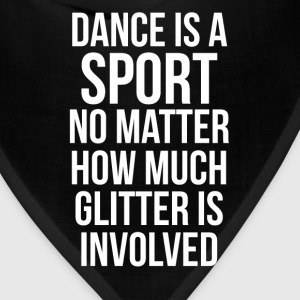Dance is a Sport No Matter How Much Glitter Shirt T-Shirts - Bandana