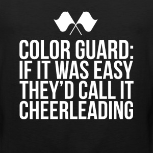 If it was Easy Call it Cheerleading Color Guard T-Shirts - Men's Premium Tank
