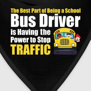 Best Part of Being School Bus Driver Stop Traffic  T-Shirts - Bandana