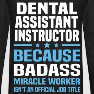 Dental Assistant Instructor Tshirt - Men's Premium Long Sleeve T-Shirt