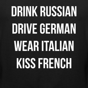 Drink Russian Drive German Wear Italian European T-Shirts - Men's Premium Tank