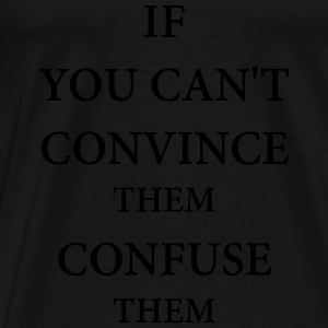 If you can't convince them confuse them Long Sleeve Shirts - Men's Premium T-Shirt