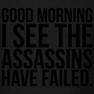 Good morning I see the assassins have failed Long Sleeve Shirts - Men's T-Shirt