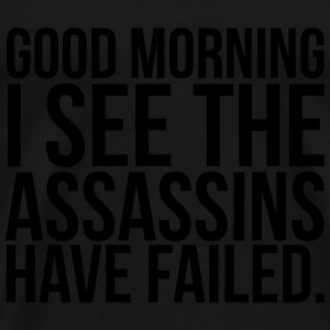 Good morning I see the assassins have failed Long Sleeve Shirts - Men's Premium T-Shirt