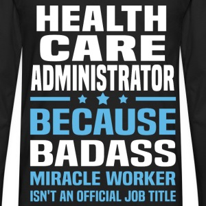Health Care Administrator Tshirt - Men's Premium Long Sleeve T-Shirt
